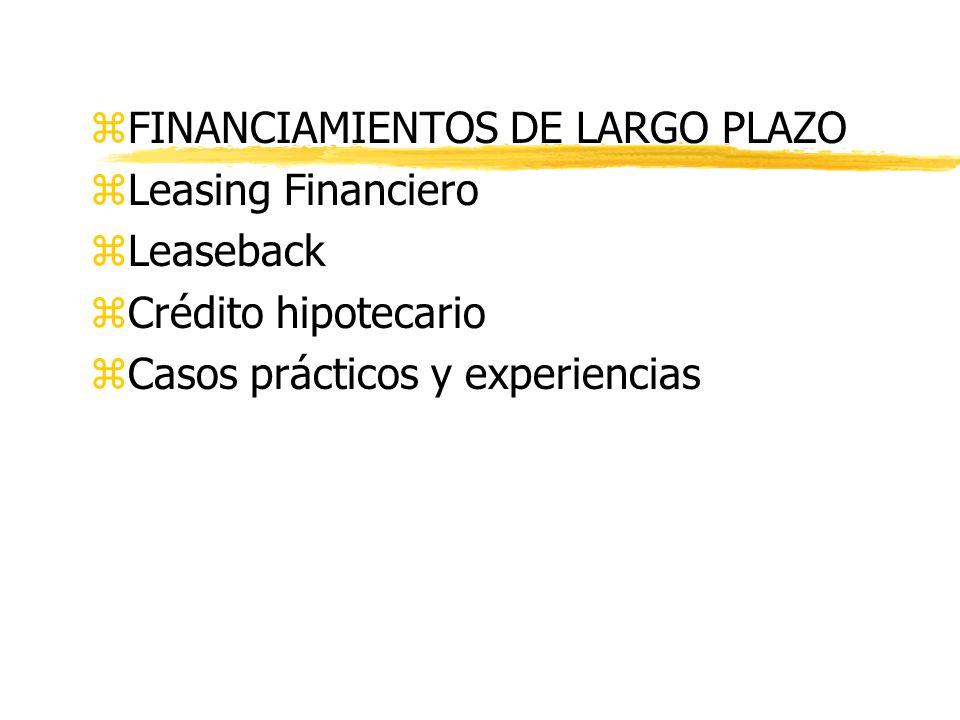 zFINANCIAMIENTOS DE LARGO PLAZO zLeasing Financiero zLeaseback zCrédito hipotecario zCasos prácticos y experiencias