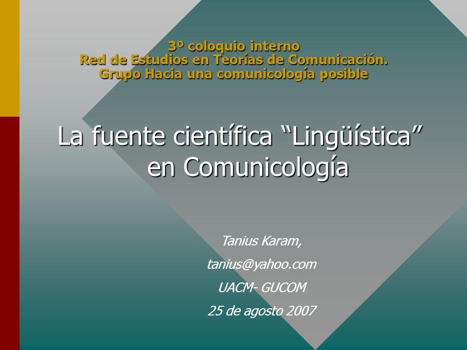 3º coloquio interno Red de Estudios en Teorías de Comunicación. Grupo Hacia una comunicología posible La fuente científica Lingüística en Comunicologí
