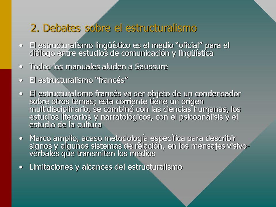 2. Debates sobre el estructuralismo El estructuralismo lingüístico es el medio oficial para el diálogo entre estudios de comunicación y lingüísticaEl