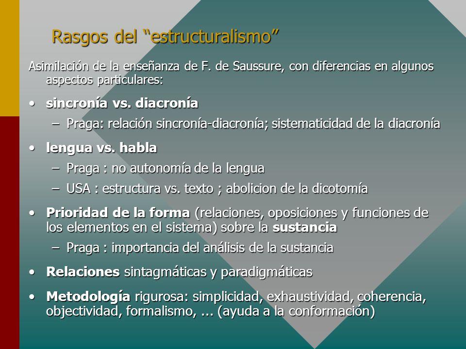 Rasgos del estructuralismo Asimilación de la enseñanza de F. de Saussure, con diferencias en algunos aspectos particulares: sincronía vs. diacroníasin