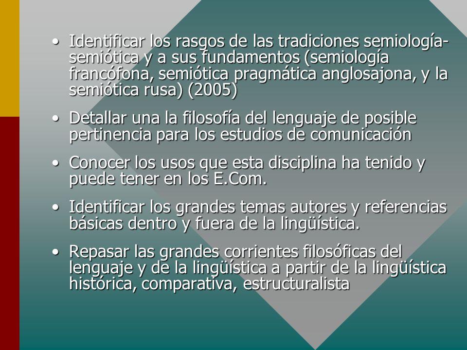 Identificar los rasgos de las tradiciones semiología- semiótica y a sus fundamentos (semiología francófona, semiótica pragmática anglosajona, y la sem