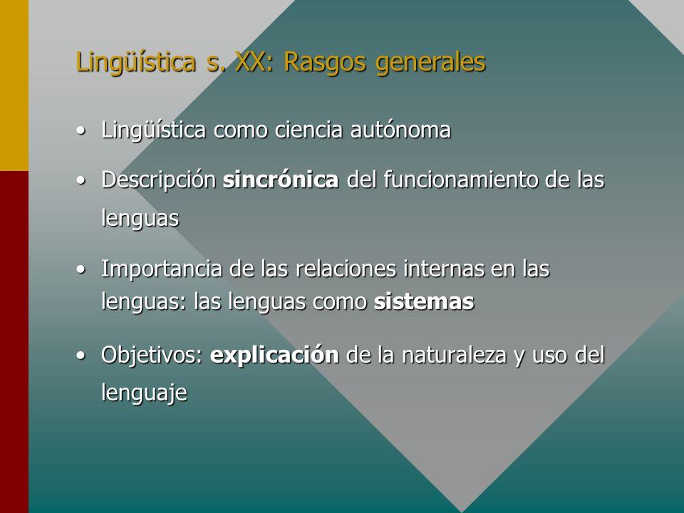 Lingüística s. XX: Rasgos generales Lingüística como ciencia autónomaLingüística como ciencia autónoma Descripción sincrónica del funcionamiento de la