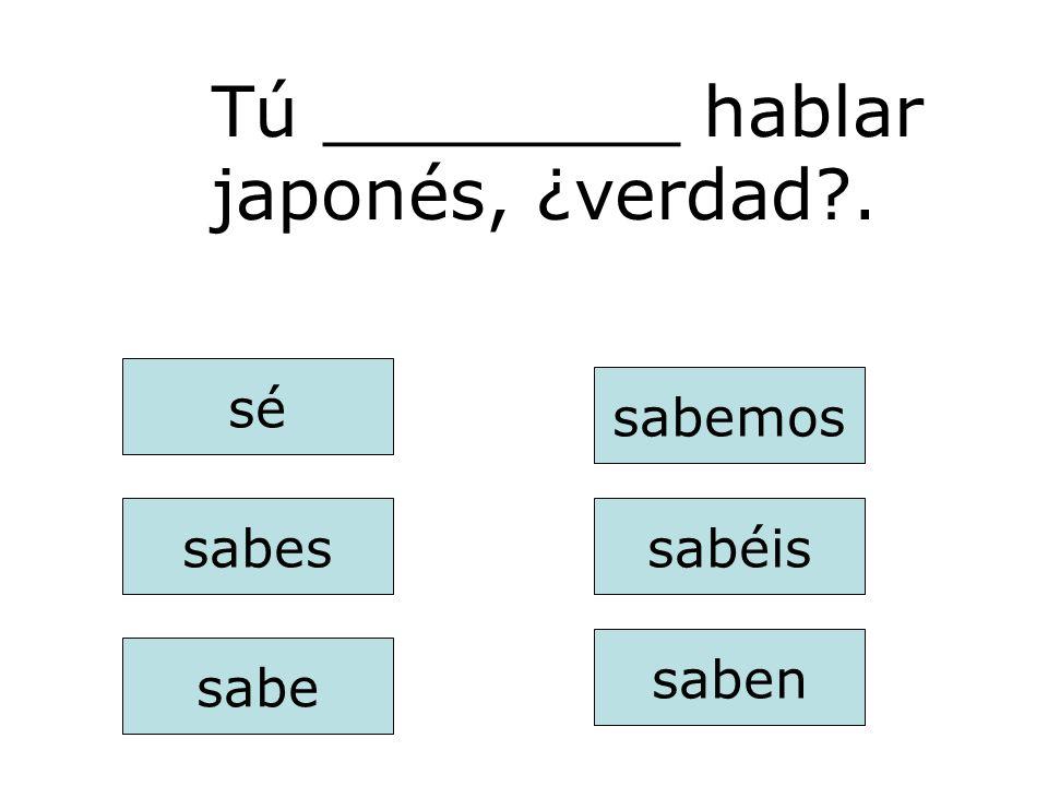 saben sabes sabe sabemos sabéis sé Yo ________ hablar español y francés.