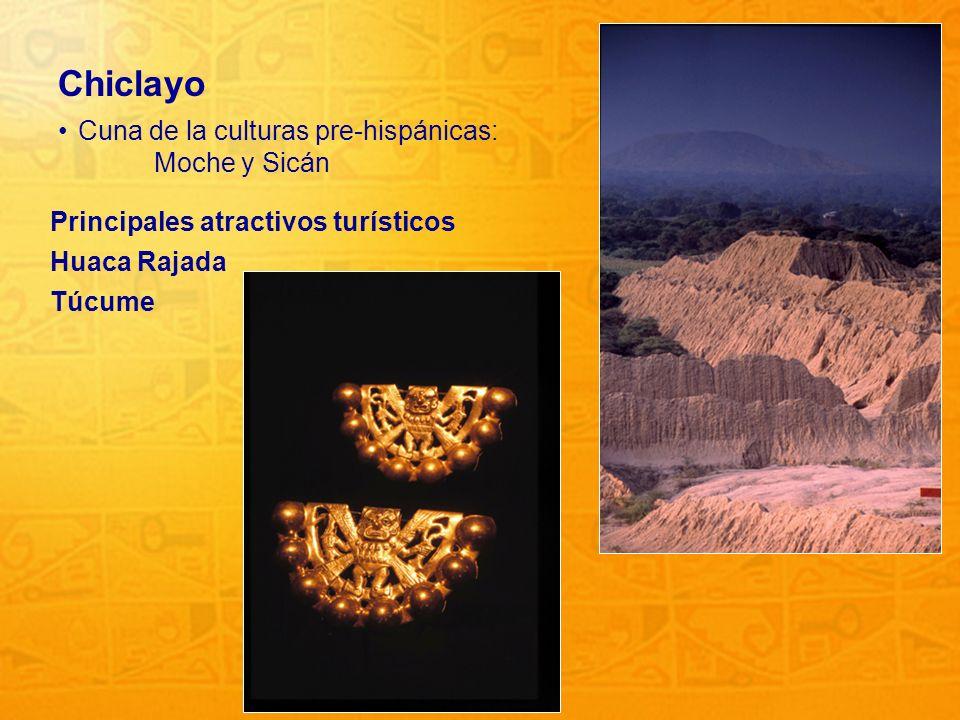 10 Chiclayo Cuna de la culturas pre-hispánicas: Moche y Sicán Principales atractivos turísticos Huaca Rajada Túcume