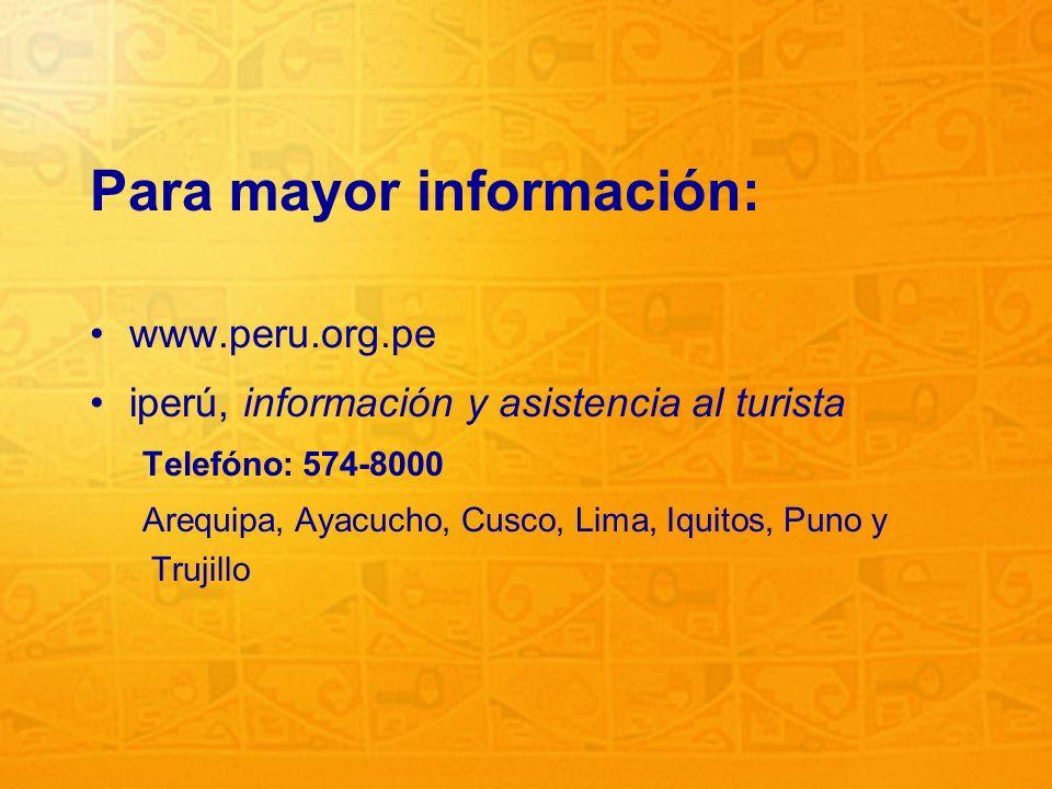 30 Para mayor información: www.peru.org.pe iperú, información y asistencia al turista Telefóno: 574-8000 Arequipa, Ayacucho, Cusco, Lima, Iquitos, Pun