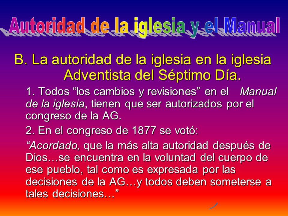 B. La autoridad de la iglesia en la iglesia Adventista del Séptimo Día. 1. Todos los cambios y revisiones en el Manual de la iglesia, tienen que ser a
