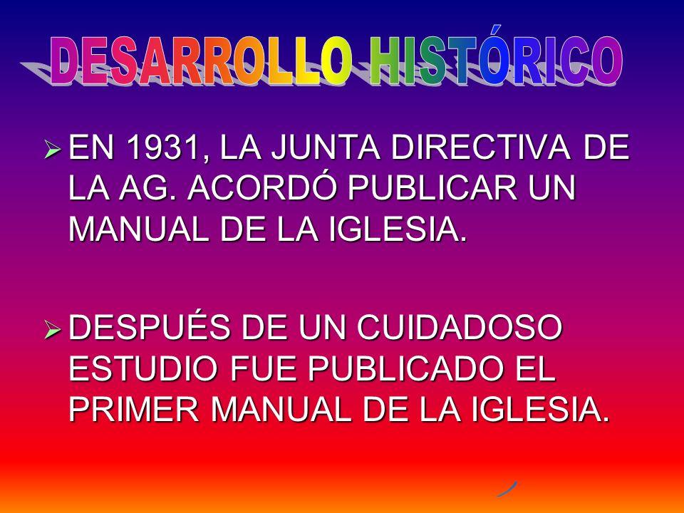 EN 1931, LA JUNTA DIRECTIVA DE LA AG. ACORDÓ PUBLICAR UN MANUAL DE LA IGLESIA. EN 1931, LA JUNTA DIRECTIVA DE LA AG. ACORDÓ PUBLICAR UN MANUAL DE LA I