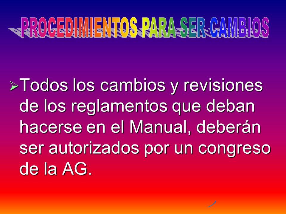 Todos los cambios y revisiones de los reglamentos que deban hacerse en el Manual, deberán ser autorizados por un congreso de la AG. Todos los cambios