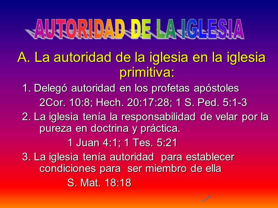 A. La autoridad de la iglesia en la iglesia primitiva: 1. Delegó autoridad en los profetas apóstoles 2Cor. 10:8; Hech. 20:17:28; 1 S. Ped. 5:1-3 2Cor.