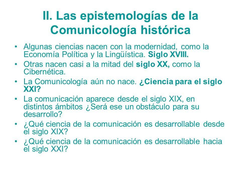 II. Las epistemologías de la Comunicología histórica Algunas ciencias nacen con la modernidad, como la Economía Política y la Lingüística. Siglo XVIII