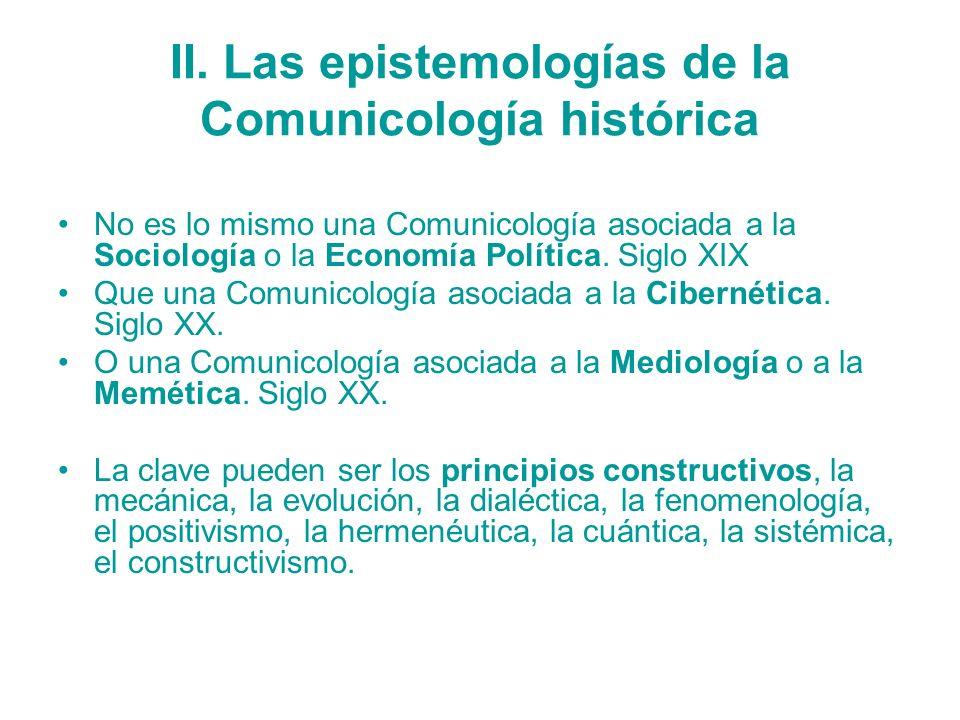 II. Las epistemologías de la Comunicología histórica No es lo mismo una Comunicología asociada a la Sociología o la Economía Política. Siglo XIX Que u