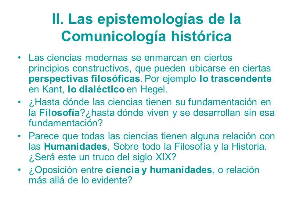 II. Las epistemologías de la Comunicología histórica Las ciencias modernas se enmarcan en ciertos principios constructivos, que pueden ubicarse en cie