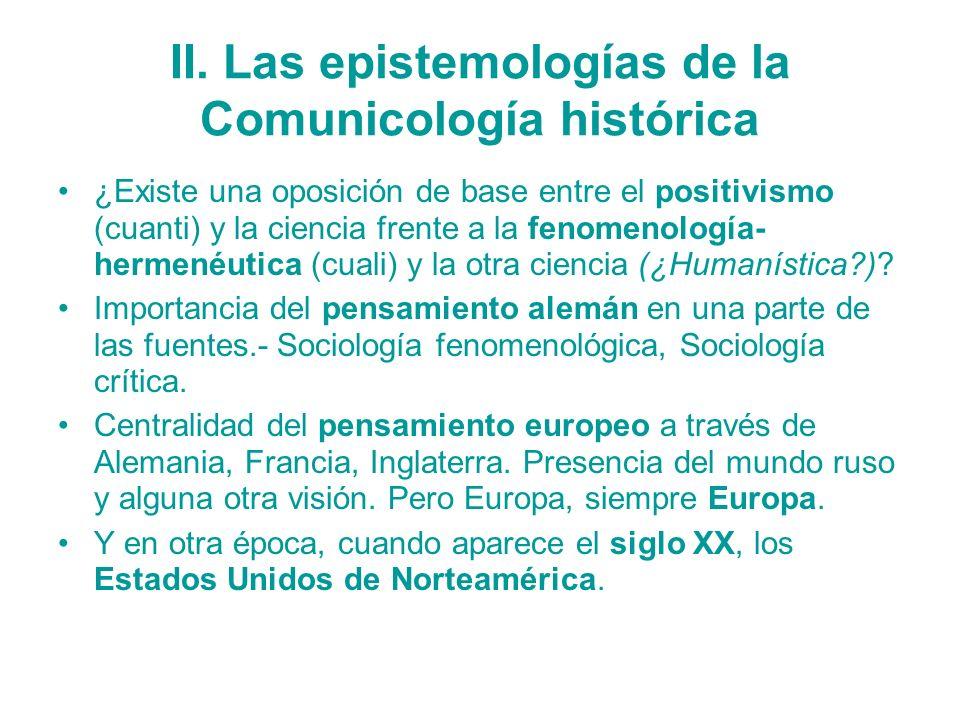II. Las epistemologías de la Comunicología histórica ¿Existe una oposición de base entre el positivismo (cuanti) y la ciencia frente a la fenomenologí