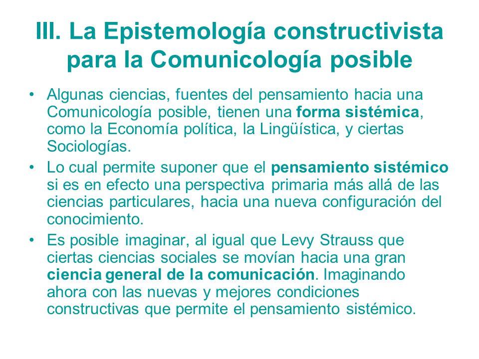 III. La Epistemología constructivista para la Comunicología posible Algunas ciencias, fuentes del pensamiento hacia una Comunicología posible, tienen