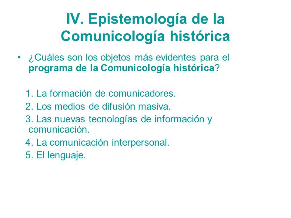 IV. Epistemología de la Comunicología histórica ¿Cuáles son los objetos más evidentes para el programa de la Comunicología histórica? 1. La formación
