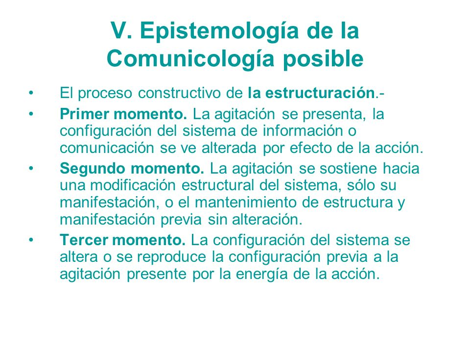 V. Epistemología de la Comunicología posible El proceso constructivo de la estructuración.- Primer momento. La agitación se presenta, la configuración