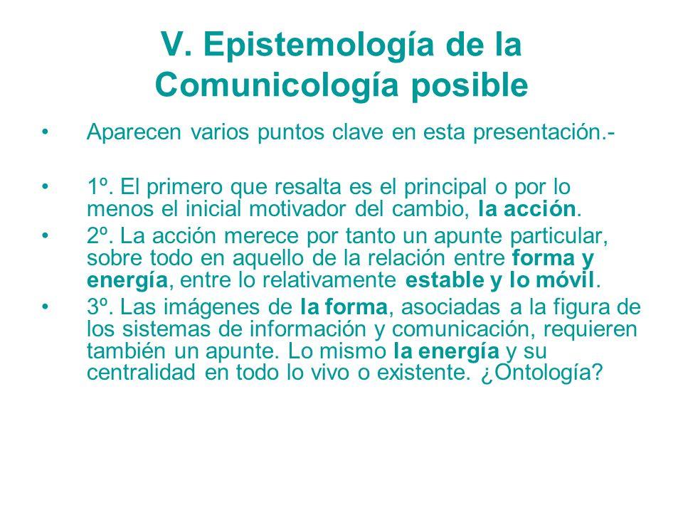 V. Epistemología de la Comunicología posible Aparecen varios puntos clave en esta presentación.- 1º. El primero que resalta es el principal o por lo m