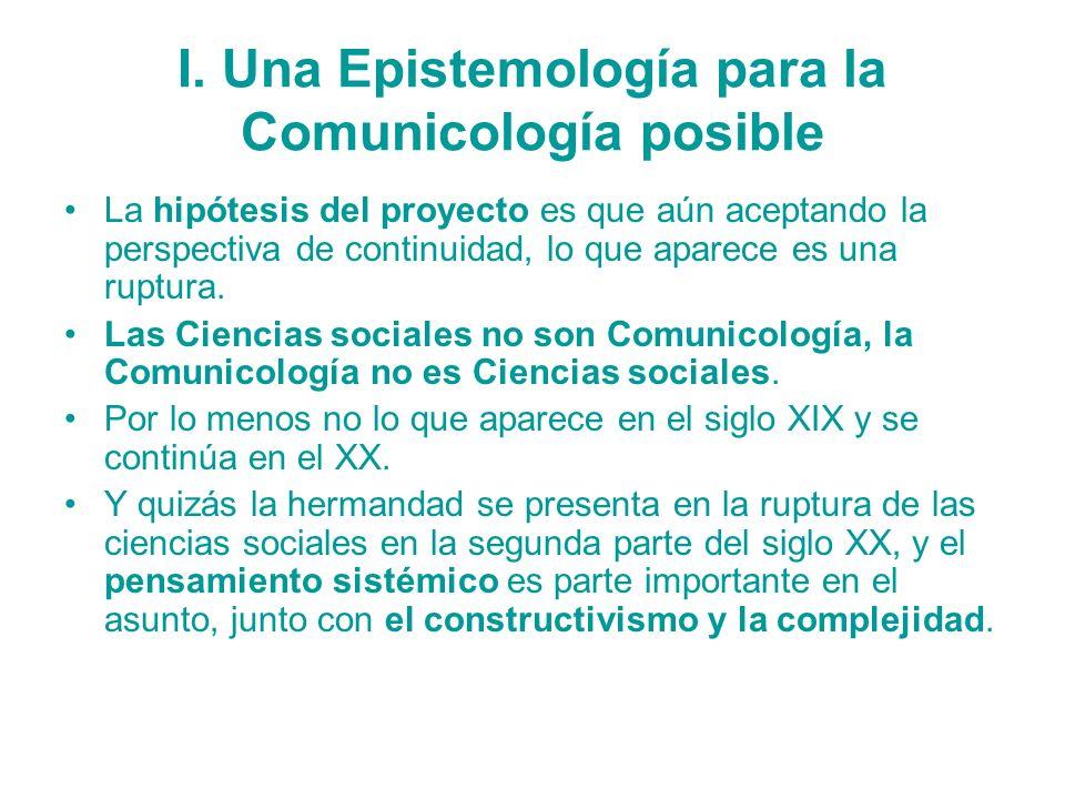 I. Una Epistemología para la Comunicología posible La hipótesis del proyecto es que aún aceptando la perspectiva de continuidad, lo que aparece es una