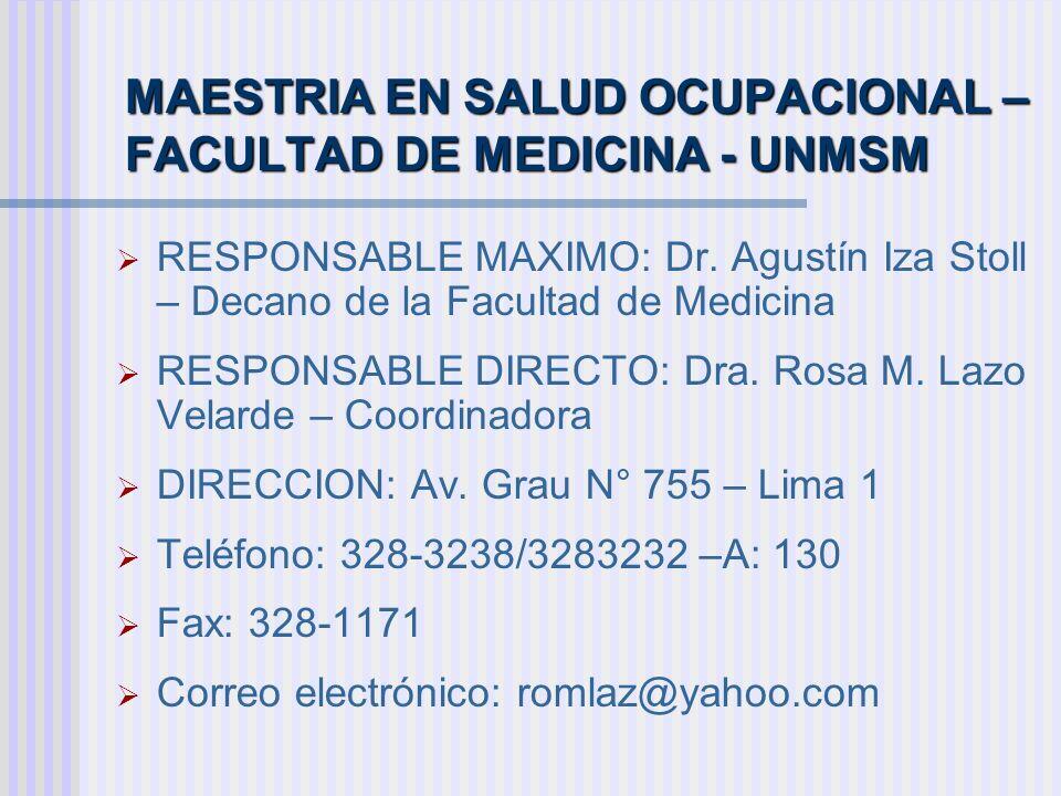 MAESTRIA EN SALUD OCUPACIONAL – FACULTAD DE MEDICINA - UNMSM RESPONSABLE MAXIMO: Dr. Agustín Iza Stoll – Decano de la Facultad de Medicina RESPONSABLE
