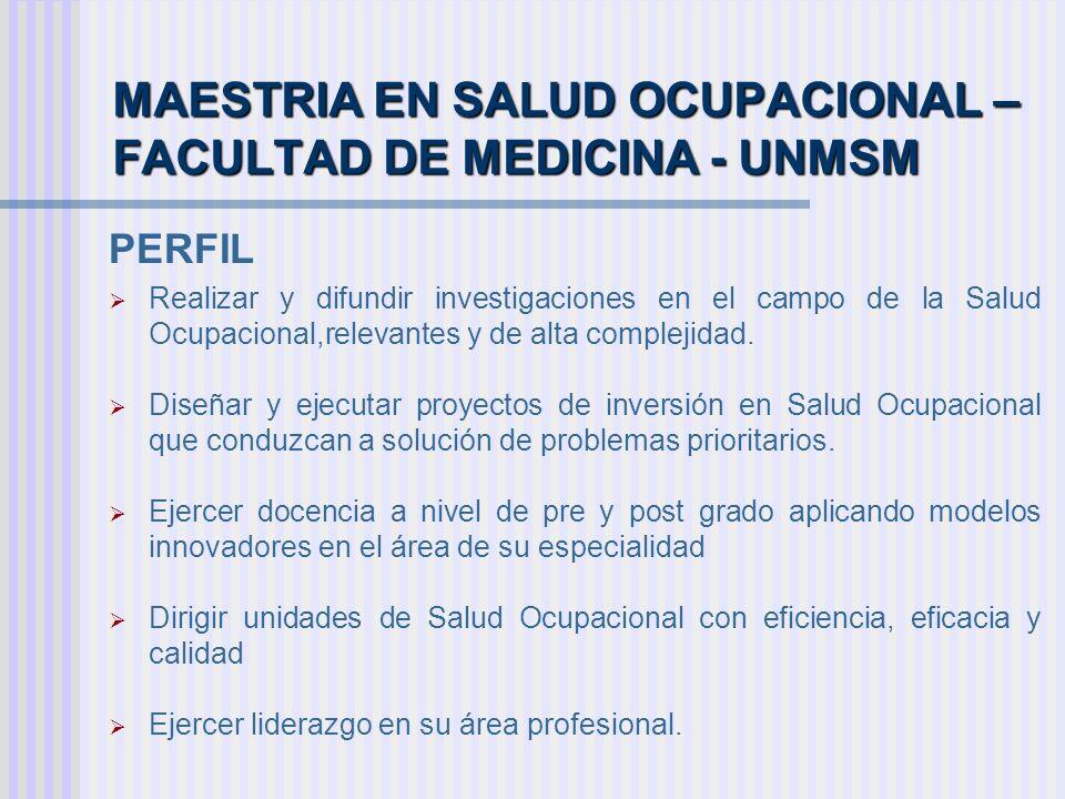 MAESTRIA EN SALUD OCUPACIONAL – FACULTAD DE MEDICINA - UNMSM PERFIL Realizar y difundir investigaciones en el campo de la Salud Ocupacional,relevantes