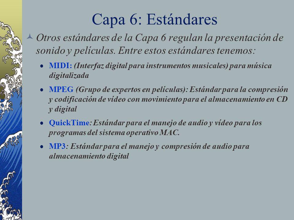 Capa 6: Estándares Otros estándares de la Capa 6 regulan la presentación de sonido y películas. Entre estos estándares tenemos: MIDI: (Interfaz digita