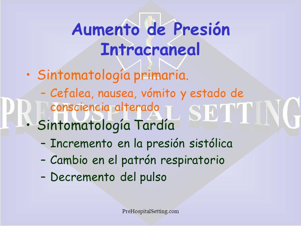 PreHospitalSetting.com Aumento de Presión Intracraneal Sintomatología primaria. –Cefalea, nausea, vómito y estado de consciencia alterado Sintomatolog