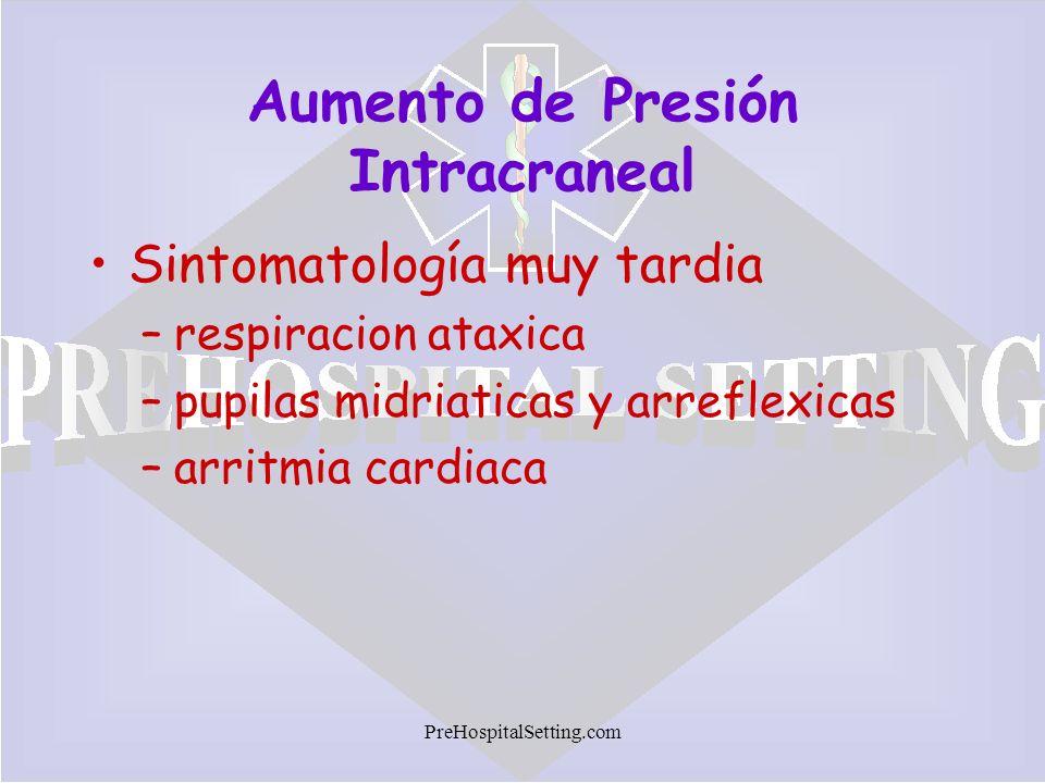 PreHospitalSetting.com Aumento de Presión Intracraneal Sintomatología muy tardia –respiracion ataxica –pupilas midriaticas y arreflexicas –arritmia ca