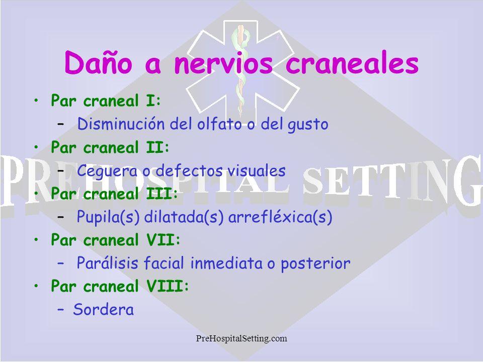 PreHospitalSetting.com Daño a nervios craneales Par craneal I: – Disminución del olfato o del gusto Par craneal II: – Ceguera o defectos visuales Par