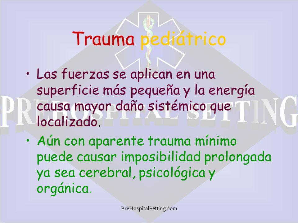 PreHospitalSetting.com Trauma pediátrico Las fuerzas se aplican en una superficie más pequeña y la energía causa mayor daño sistémico que localizado.