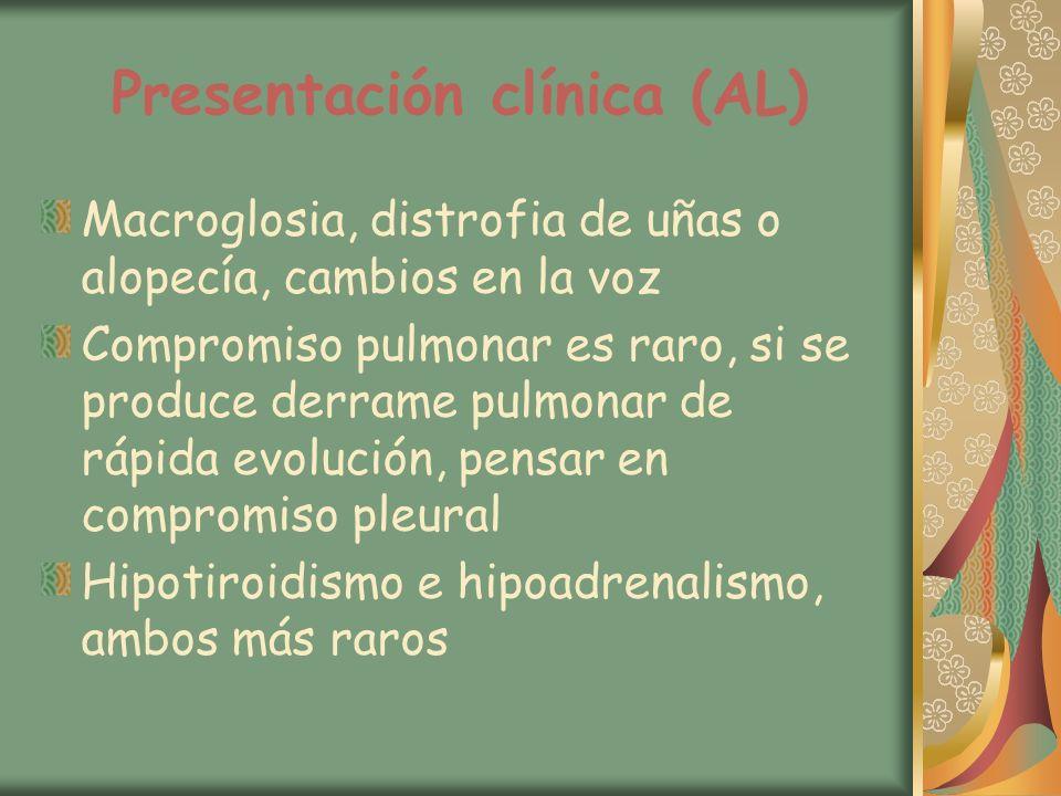 Presentación clínica (AL) Macroglosia, distrofia de uñas o alopecía, cambios en la voz Compromiso pulmonar es raro, si se produce derrame pulmonar de