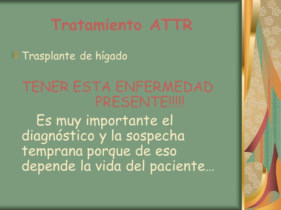 Tratamiento ATTR Trasplante de hígado TENER ESTA ENFERMEDAD PRESENTE!!!!! Es muy importante el diagnóstico y la sospecha temprana porque de eso depend