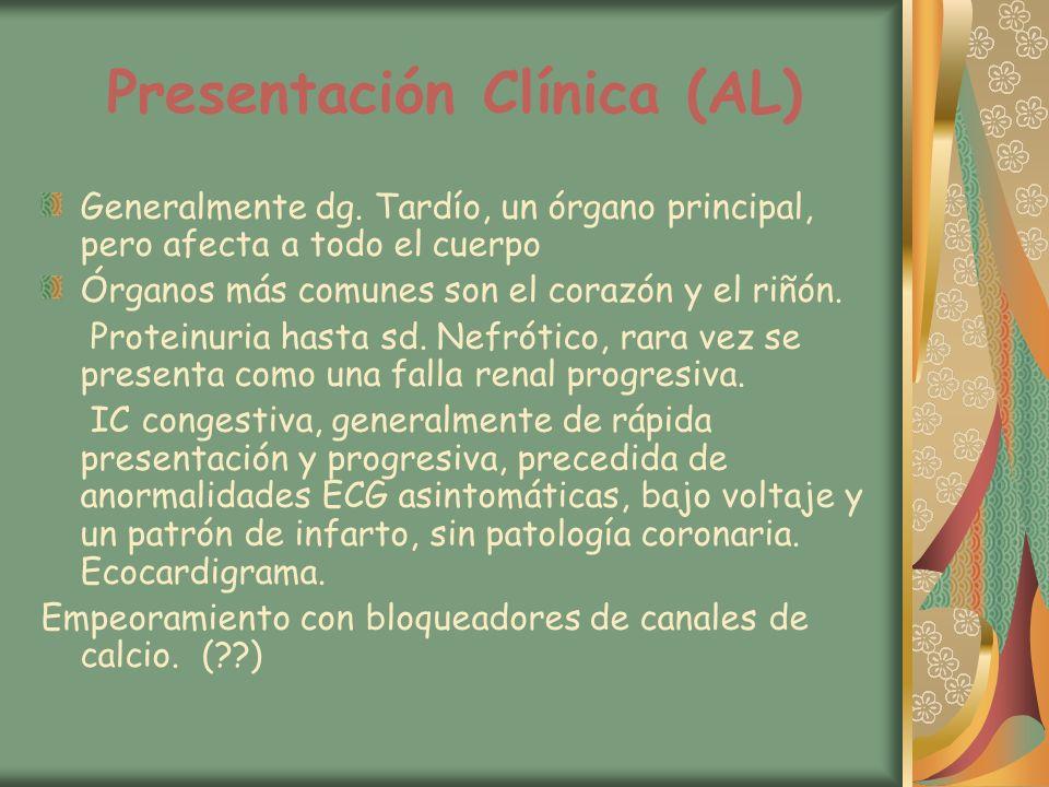 Presentación Clínica (AL) Generalmente dg. Tardío, un órgano principal, pero afecta a todo el cuerpo Órganos más comunes son el corazón y el riñón. Pr