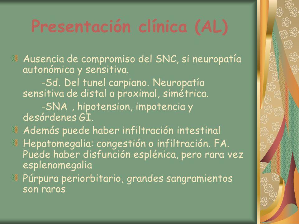 Presentación clínica (AL) Ausencia de compromiso del SNC, si neuropatía autonómica y sensitiva. -Sd. Del tunel carpiano. Neuropatía sensitiva de dista
