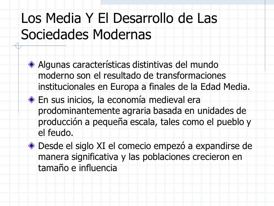 Los Media Y El Desarrollo de Las Sociedades Modernas Algunas características distintivas del mundo moderno son el resultado de transformaciones instit