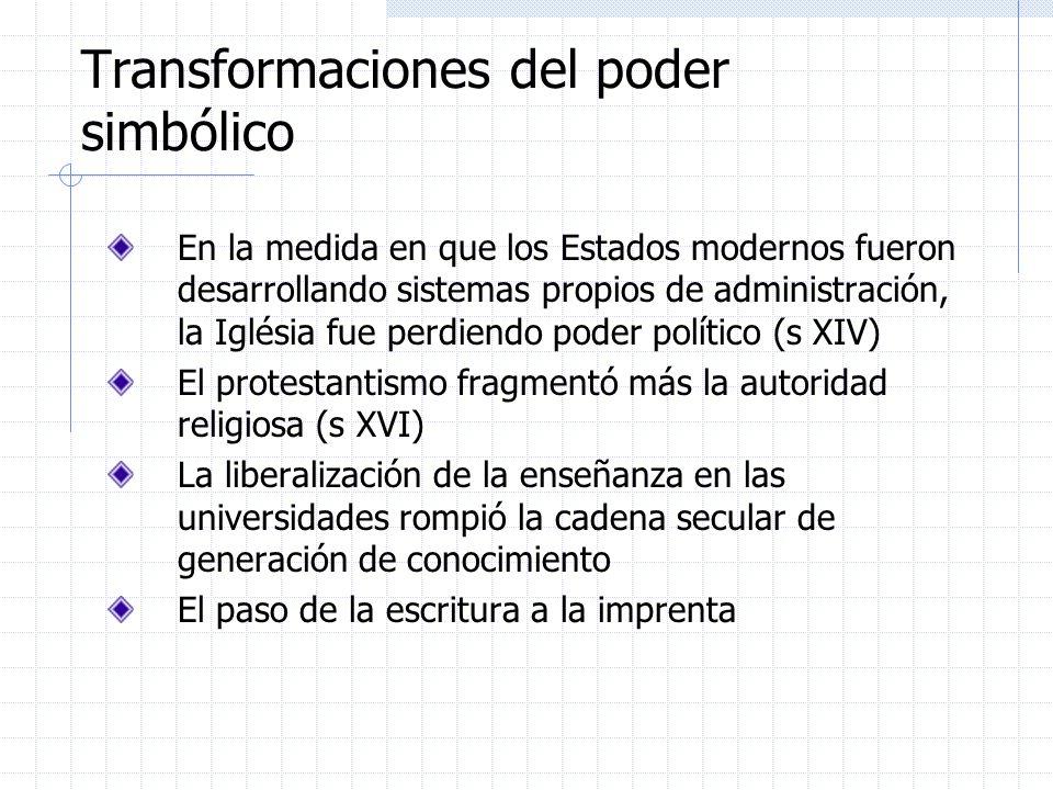 Transformaciones del poder simbólico En la medida en que los Estados modernos fueron desarrollando sistemas propios de administración, la Iglésia fue
