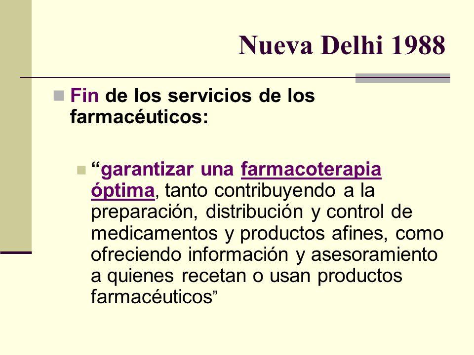 Nueva Delhi 1988 Fin de los servicios de los farmacéuticos: garantizar una farmacoterapia óptima, tanto contribuyendo a la preparación, distribución y