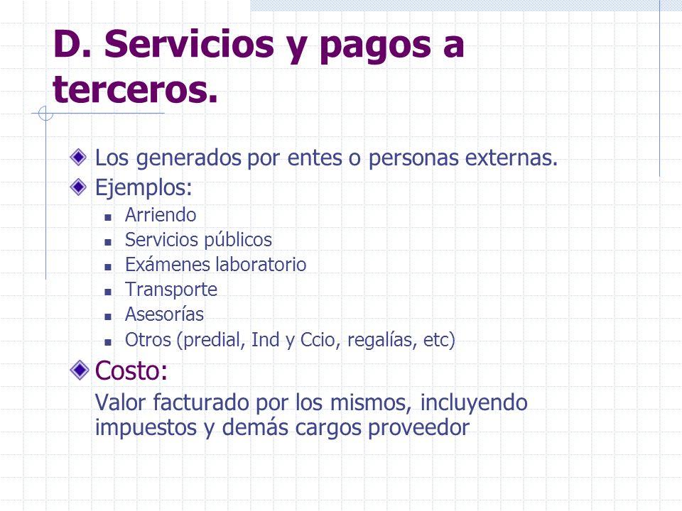 D. Servicios y pagos a terceros. Los generados por entes o personas externas. Ejemplos: Arriendo Servicios públicos Exámenes laboratorio Transporte As
