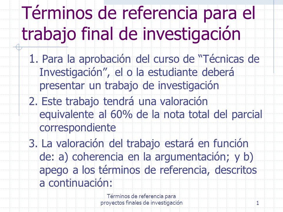 Términos de referencia para proyectos finales de investigación1 Términos de referencia para el trabajo final de investigación 1. Para la aprobación de