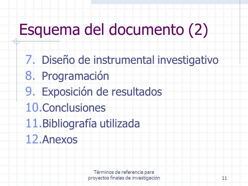 Términos de referencia para proyectos finales de investigación11 Esquema del documento (2) 7. Diseño de instrumental investigativo 8. Programación 9.