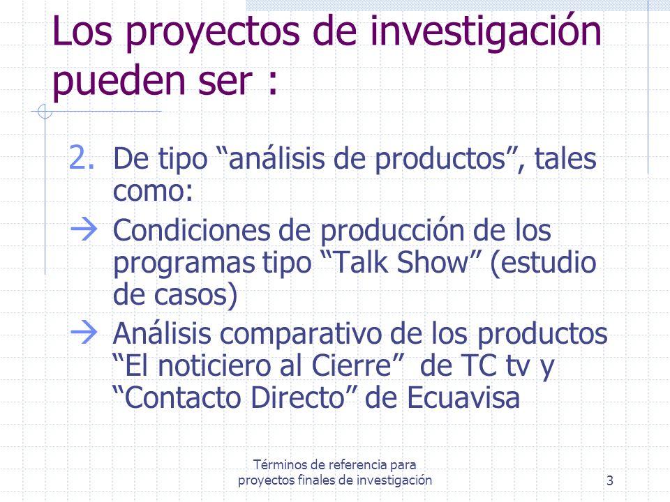 Términos de referencia para proyectos finales de investigación3 Los proyectos de investigación pueden ser : 2. De tipo análisis de productos, tales co