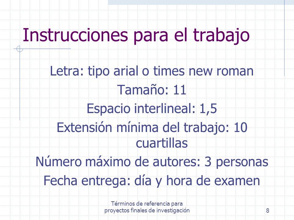 Términos de referencia para proyectos finales de investigación8 Instrucciones para el trabajo Letra: tipo arial o times new roman Tamaño: 11 Espacio i