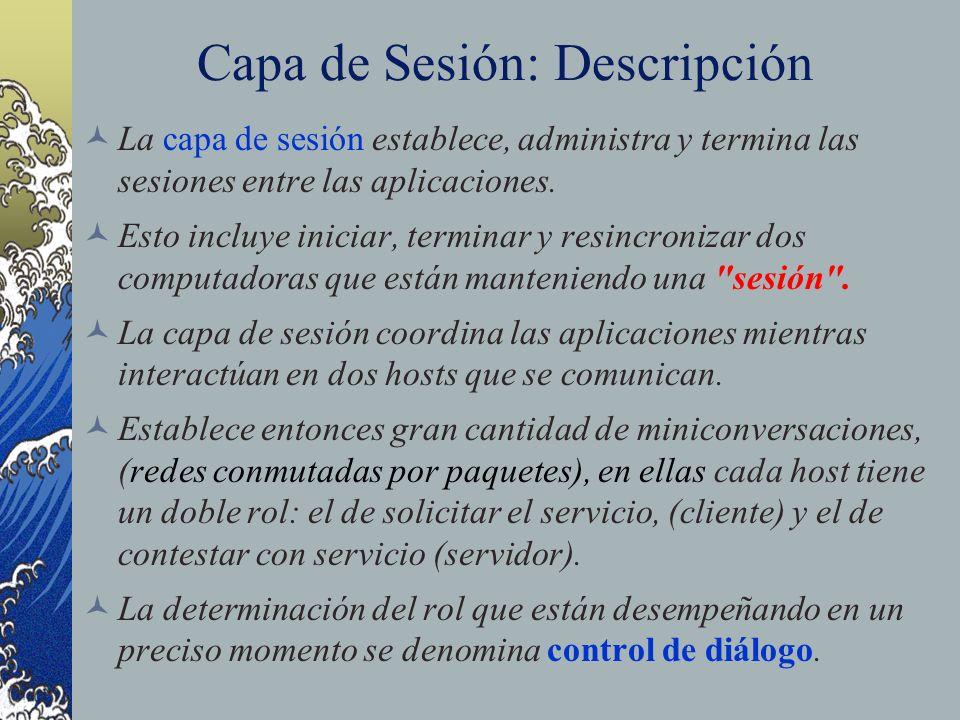 Capa de Sesión: Descripción La capa de sesión establece, administra y termina las sesiones entre las aplicaciones. Esto incluye iniciar, terminar y re