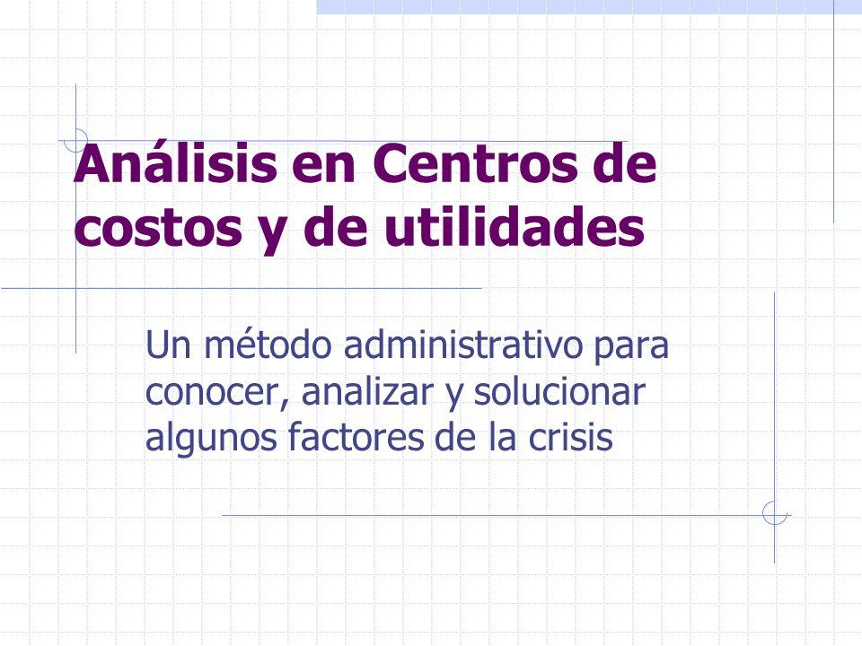 Análisis en Centros de costos y de utilidades Un método administrativo para conocer, analizar y solucionar algunos factores de la crisis
