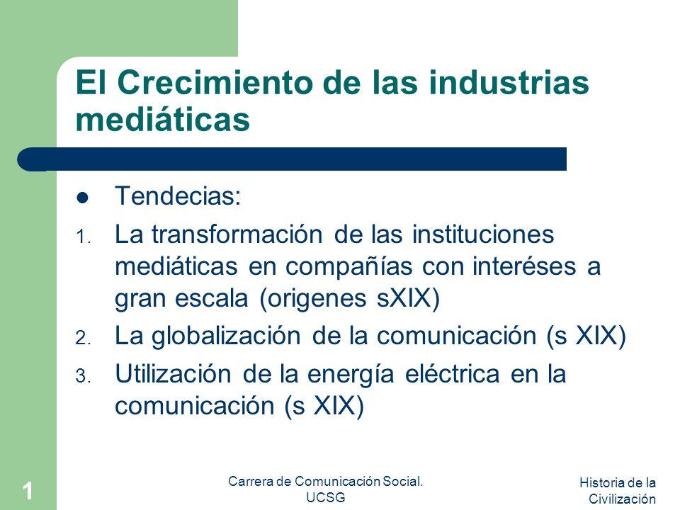Historia de la Civilización Carrera de Comunicación Social. UCSG 1 El Crecimiento de las industrias mediáticas Tendecias: 1. La transformación de las
