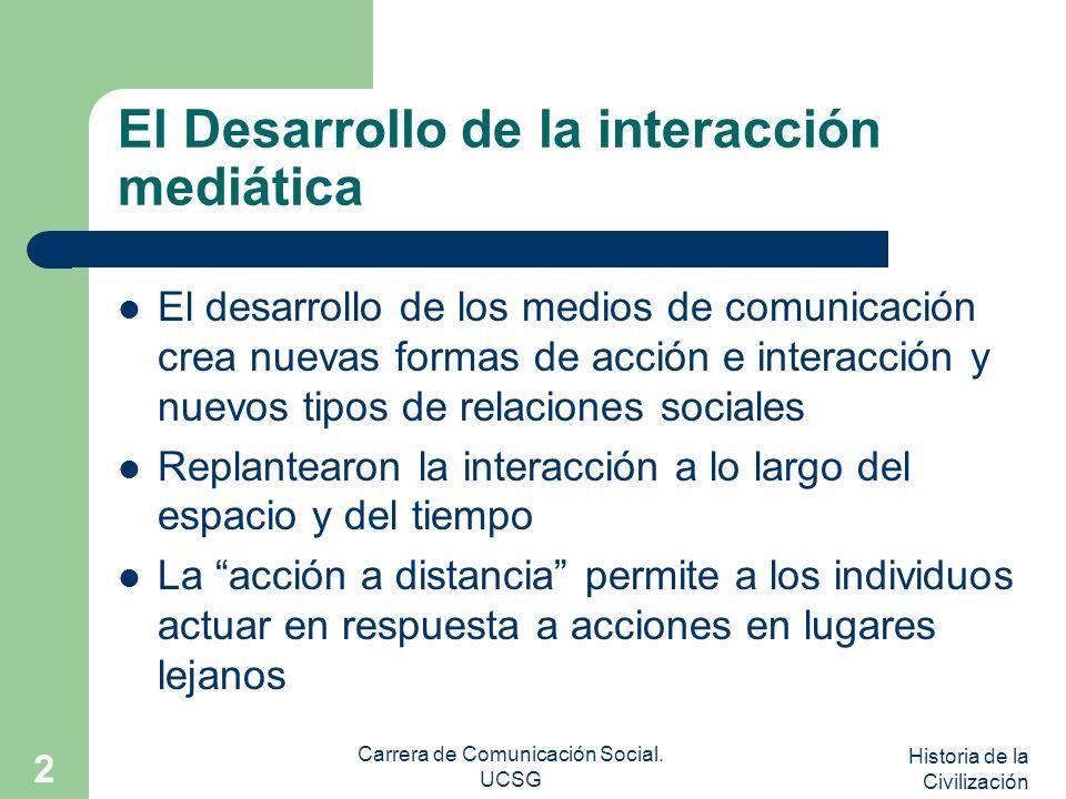 Historia de la Civilización Carrera de Comunicación Social. UCSG 2 El Desarrollo de la interacción mediática El desarrollo de los medios de comunicaci