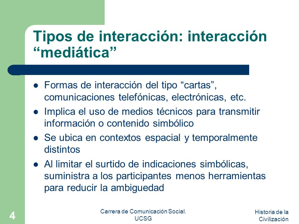 Historia de la Civilización Carrera de Comunicación Social. UCSG 4 Tipos de interacción: interacción mediática Formas de interacción del tipo cartas,