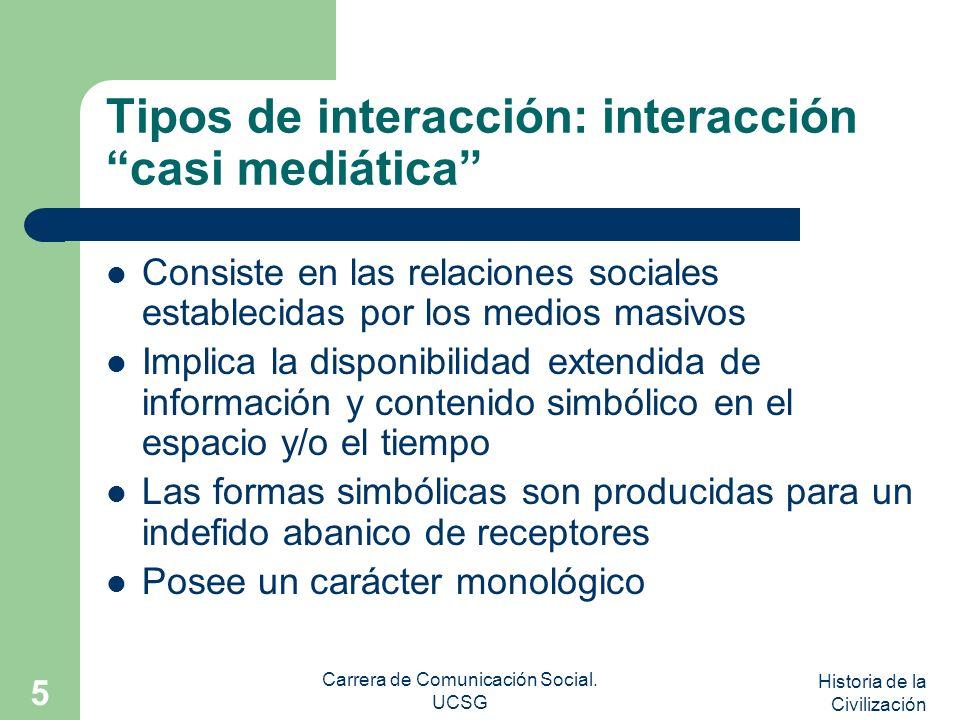 Historia de la Civilización Carrera de Comunicación Social. UCSG 5 Tipos de interacción: interacción casi mediática Consiste en las relaciones sociale