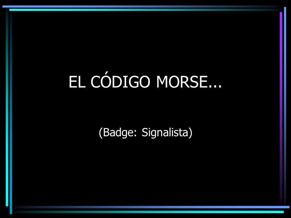 EL CÓDIGO MORSE En el Código Morse las letras se forman por puntos y rayas, que representan: – De forma Escrita: una serie de puntos y rayas.