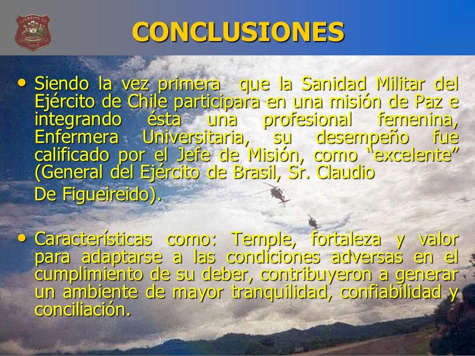 CONCLUSIONES Siendo la vez primera que la Sanidad Militar del Ejército de Chile participara en una misión de Paz e integrando ésta una profesional fem