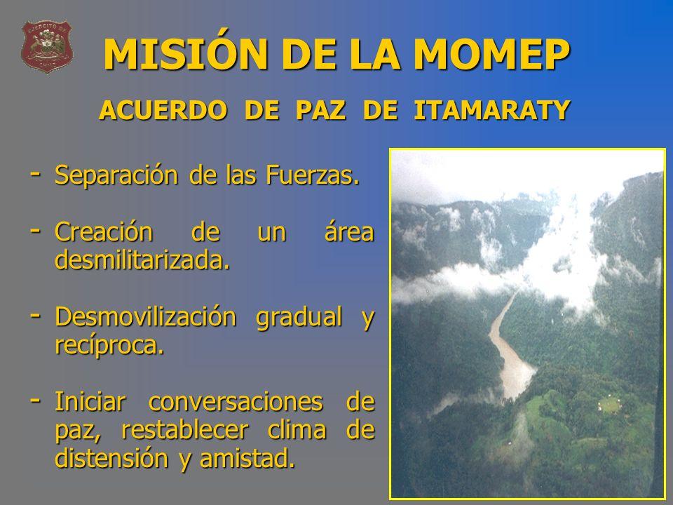 MISIÓN DE LA MOMEP - Separación de las Fuerzas. - Creación de un área desmilitarizada. - Desmovilización gradual y recíproca. - Iniciar conversaciones